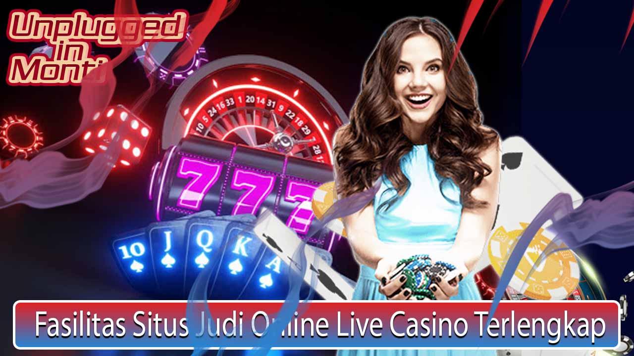 Fasilitas Situs Judi Online Live Casino Terlengkap